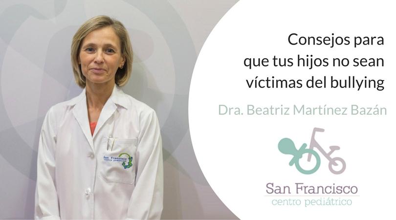 Consejos para que tus hijos no sean víctimas del bullying Dra. Beatriz Martínez Bazan