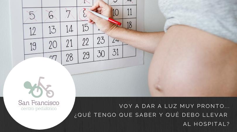 Voy a dar a luz muy pronto…¿qué tengo que saber y qué debo llevar al hospital?