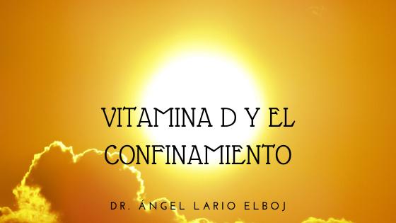 LA VITAMINA D,¿COMPATIBLE CON EL CONFINAMIENTO?