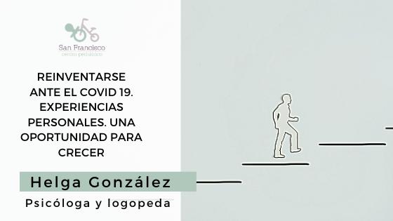 REINVENTARSE ANTE EL COVID 19. EXPERIENCIAS PERSONALES. UNA OPORTUNIDAD PARA CRECER